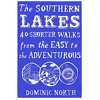 The Southern Lakes - 40 Shorter Walks from the Easy to the Adventurous