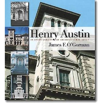 Henry Austin - In Every Variety of Architectural Style by James F. O'G