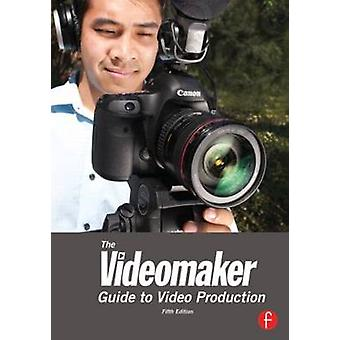 The Videomaker Guide to Video Production (5th Revised edition) by Vid