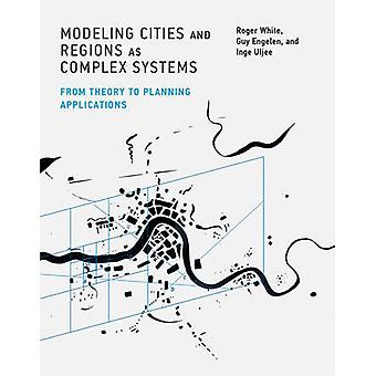 Modeling Cities and Regions as Complex Systems - From Theory to Planni