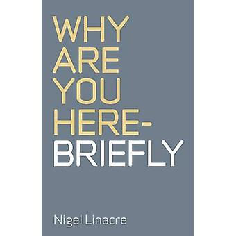 Why You are Here - Briefly by Nigel Linacre - 9781846943492 Book