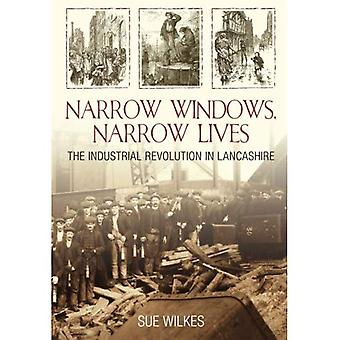 Narrow Windows, Narrow Lives: The Industrial Revolution in Lancashire [Illustrated]