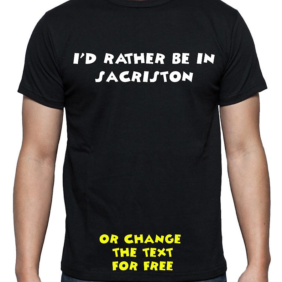 I'd Rather Be In Sacriston Black Hand Printed T shirt