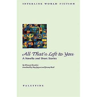 All That's Left to You: A Novella and Short Stories (Interlink World Fiction)