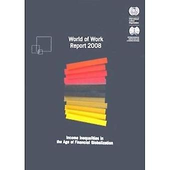 World of Work Report 2008: Income Inequalities in the Age of Globalization