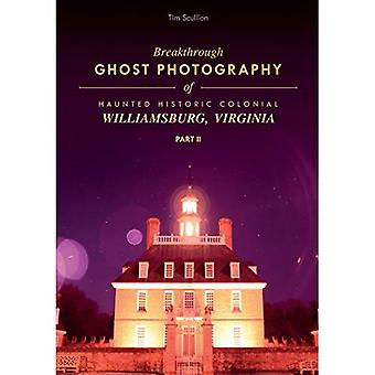Breakthrough Ghost Photography of Haunted Historic Colonial Williamsburg, Virginia Part II