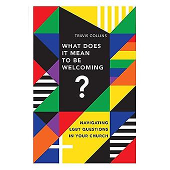 What Does It Mean to Be Welcoming?: Navigating Lgbt Questions in Your Church