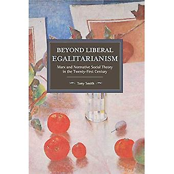 Beyond Liberal Egalitarianism: Marx and Normative Social Theory in the Twenty-First Century