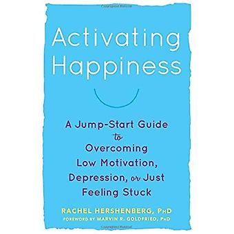 Activating Happiness: A Jump-Start Guide to Overcoming Low Motivation, Depression, or Just Feeling� Stuck
