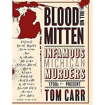 Bloed op de Mitten: beruchte Michigan moorden, 1700s tot heden (grote meren Mayhem)