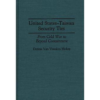 Vereinigte StatesTaiwan Sicherheit Verbindungen vom kalten Krieg, über die Eindämmung von Hickey & Dennis Van Vranken