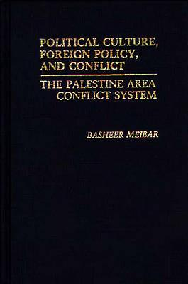Political Culture Foreign Policy and Conflict The Palestine Area Conflict System by Meibar & Basheer
