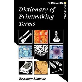 Dictionary of Printmaking Terms by Simmons & Rosemary
