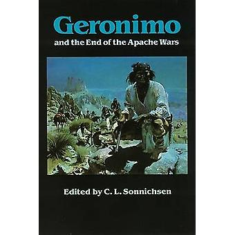 Geronimo and the End of the Apache Wars by Sonnichsen & C. L.