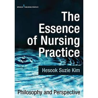 Essence of Nursing Practice Philosophy and Perspective by Kim & Hesook Suzie
