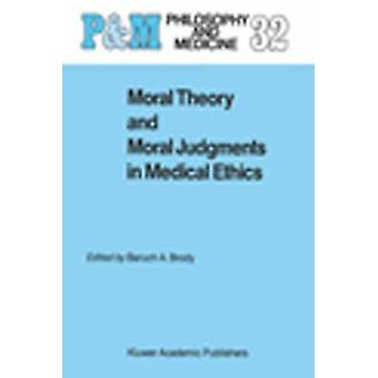 Moral Theory and Moral Judgments in Medical Ethics by Brody & B.A.
