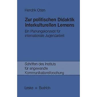 Zur politischen Didaktik interkulturellen Lernens  Ein Planungskonzept fr internationale Jugendarbeit by Otten & Hendrik