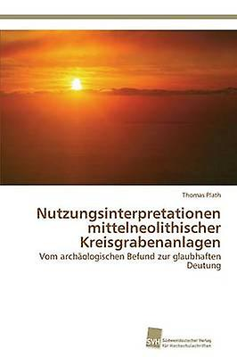 Nutzungsinterpretationen mittelneolithischer Kreisgrabenanlagen by Plath Thomas