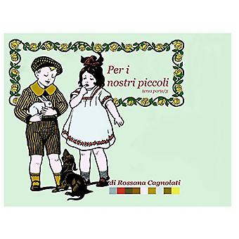 Per I Nostri Piccoli - Parte Terza/3 par Rossana Cagnolati - 978132605