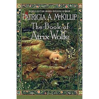 The Book of Atrix Wolfe by Patricia A McKillip - 9780441015658 Book
