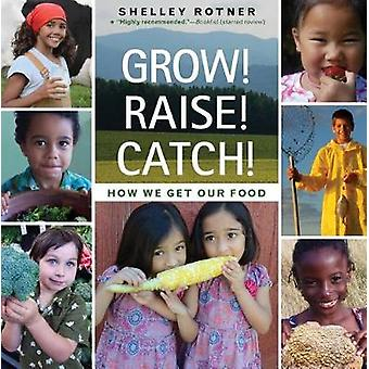 Grow! Raise! Catch! - How We Get Our Food by Shelley Rotner - 97808234