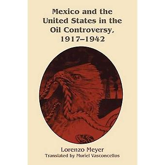 Mexico and the United States in the Oil Controversy - 1917-1942 by Lo