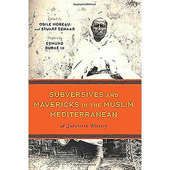 Subversives and Mavericks in the Muslim Mediterranean - A Subaltern Hi