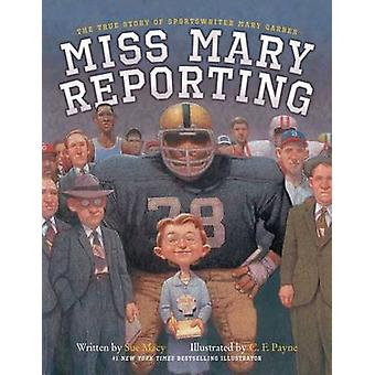Miss Mary Reporting - The True Story of Sportswriter Mary Garber by Su
