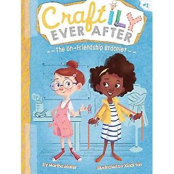 The Un-Friendship Bracelet by Martha Maker - 9781534409071 Book