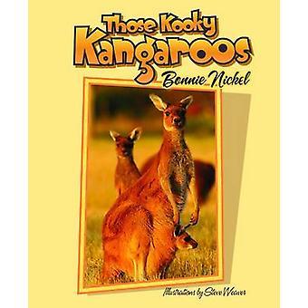 Those Kooky Kangaroos by Bonnie Nickel - Steve Weaver - 9781561645343