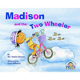 Madison and the Two Wheeler by Vanita Braver - Carl DiRocco - 9781595