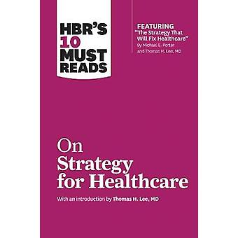 HBR's 10 Must Reads on Strategy for Healthcare (Featuring Articles by