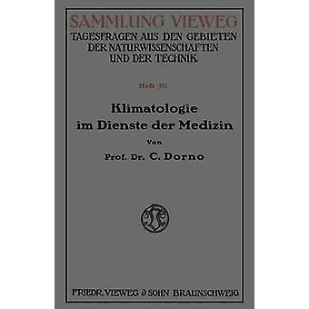 Klimatologie Im Dienste Der Medizin by W. Dorno & Carl