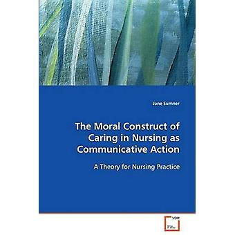The Moral Construct of Caring in Nursing as Communicative Action by Sumner & Jane