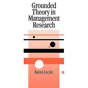 Grounded Theory in Management Research by Locke & Karen D.
