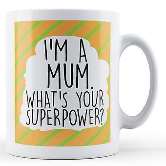 Jestem mamą, co jest Twoim supermocarstwa nadrukowana kubek