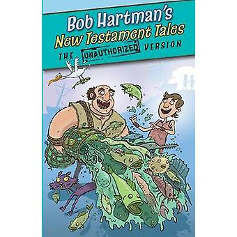 New Testament Tales - The Unauthorized Versions by Bob Hartman - 97807