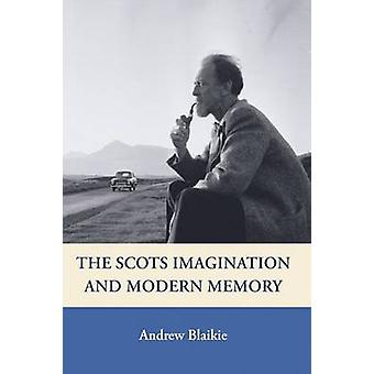 The Scots Imagination and Modern Memory by Andrew Blaikie - 978074861