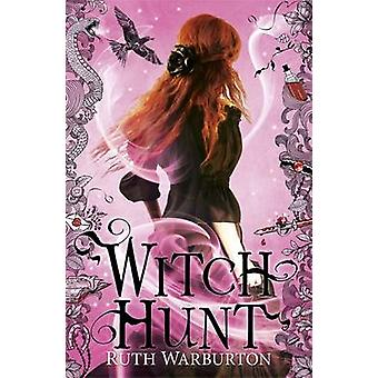 Witch Hunt by Ruth Warburton - 9781444914481 Book
