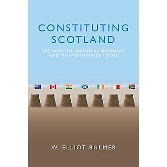 Constituting Scotland - The Scottish National Movement and the Westmin
