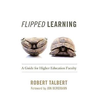 Flipped Learning - A Guide for Higher Education Faculty by Robert Talb