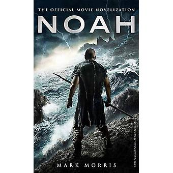 Noah - the Official Movie Novelization by Mark Morris - 9781783292561