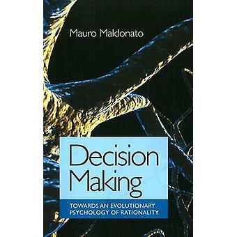 Entscheidungsfindung - in Richtung einer evolutionären Theorie des menschlichen Handelns von Ma
