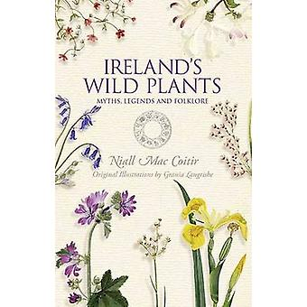 Ireland's Wild Plants - Myths - Legends & Folklore by Niall Mac Coitir