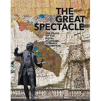The Great Spectacle - 250 Years of the Summer Exhibition by The Great