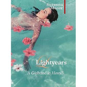 Light Years - A Girlhood in Hawai'i by Susanna Moore - 9781905791156 B