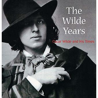 The Wilde Years - Oscar Wilde and His Times by Tomoko Sato - Lionel La
