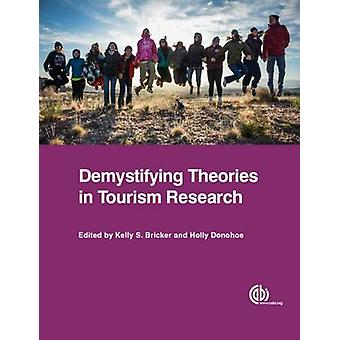 Demystifying Theories in Tourism Research by Kelly Bricker - Holly Do