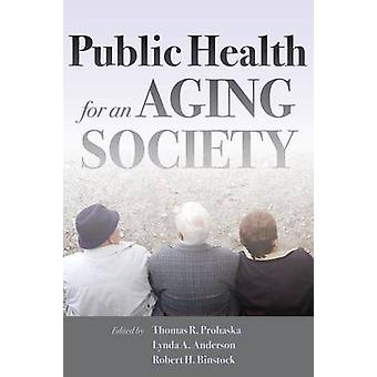 Public Health for an Aging Society by Prohaska & Thomas R.