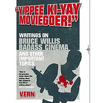 -Yippee Ki-yay Moviegoer - - Writings on Bruce Willis - Badass Cinema a